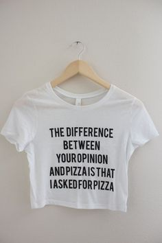 The difference between your opinion and pizza is that I asked for pizza