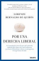 Por una derecha liberal : un razonamiento acerca de por qué la derecha española debe alejarse del conservadurismo y acercarse al liberalismo si desea ser protagonista de las próximas décadas/ Lorenzo Bernaldo de Quirós