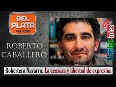 ROBERTO NAVARRO: La Censura Y Libertad de Expresión - ROBERTO CAVALLERO por Del Plata AM1030 - YouTube