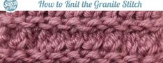 How to Knit the Granite Stitch with video instructions.