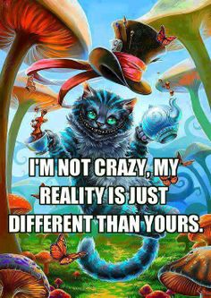 I´m not Crazy. My reality is just diffrent than yours. cheshire cat Alice in wonderland Were All Mad Here, Depression Quotes, Depression Art, Im Crazy, Enfp, Introvert, Quote Of The Day, Decir No, Funny Pictures