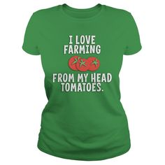 I Love Farming From My Head Tomatoes T Shirt | Buy at https://www.sunfrog.com/I-Love-Farming-From-My-Head-Tomatoes-T-Shirt-Green-Ladies.html?6987