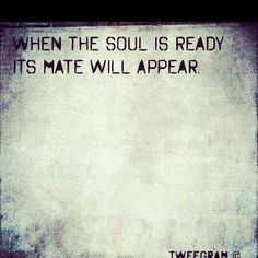 When the soul is ready.. I must remember this and repeat to myself :)