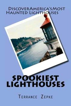 """Spookiest Lighthouses""  ***  Terrance Zepke  (2013)"