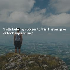"""I attribute my success to this: I never gave or took any excuse."""