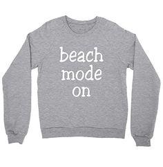 Beach Mode On Shirt Crewneck Sweatshirt FUNKI SHOP https://www.amazon.com/dp/B01MG7F0QQ/ref=cm_sw_r_pi_dp_x_Hu.jyb6VMY9BC