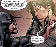 Da feels (: - :) Batman: I'm sorry I shut you out. All of you. I didn't want you getting hurt... I'm going to get you out of this. Nightwing: No...you need to... leave. You need to go...
