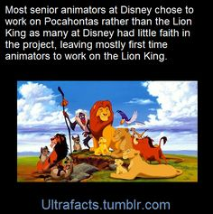 """The development of The Lion King started concurrently with Pocahontas, which most of the animators of Disney decided to work on instead, believing it would be the more prestigious and successful of the two. The story artists also did not have much faith in the project, with Chapman declaring she was reluctant to accept the job """"because the story wasn't very good"""", and writer Burny Mattinson saying to co-worker Joe Ranft about the film that """"I don't know who is going to want to watch that one..."""