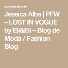 Jessica Alba | PFW – LOST IN VOGUE by Eli&Eli – Blog de Moda / Fashion Blog