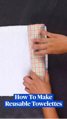 How To Make Reusable Towelettes