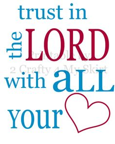 Trust in the Lord With All Your Heart  by 2Crafty4MySkirt on Etsy, $1.00
