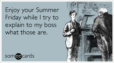 Enjoy your Summer Friday while I try to explain to my boss what those are.