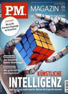 Künstliche Intelligenz - Was uns schon bald erwartet. Warum die Experten warnen. Gefunden in: PM Magazin, Nr. 5/2015