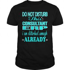 CONSULTANT ERP Do Not Disturb I Am Disturbed Enough Already T Shirts, Hoodies. Get it now ==► https://www.sunfrog.com/LifeStyle/CONSULTANT-ERP--DISTURB-Black-Guys.html?41382