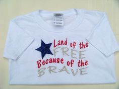 Fourth of July Land of the Free because of the Brave Flag T-shirt (Using design by Original Stitches appliques.)