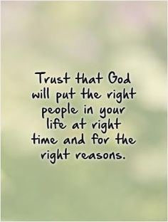 Trust that God will put the right people in your life at right time and for the right reasons. Picture Quotes.