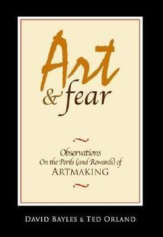 Art And Fear!! A must for my Library....just open it on any page and it speaks to you the artist!!