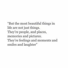 De meeste dingen zijn geen dingen, maar mensen, en plaatsen, herinneringen en beelden, gevoelens en momenten en glimlach en lachen.