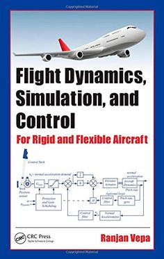 Flight Dynamics, Simulation, and Control: For Rigid and Flexible Aircraft by Ranjan Vepa  Walter Sci/Eng Library Sci/Eng Books (Level F) (TL589.4 .V47 2015 )