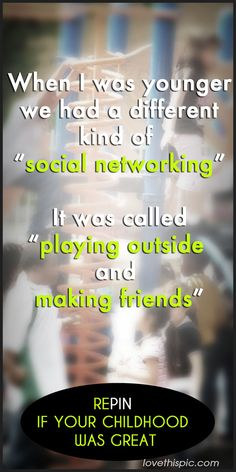 Social Networking  quotes quote friends young truth play wisdom life quote life quotes inspiring inspiration childhood real talk old days image quote picture quotes life quotes quotes and sayings picture quotes