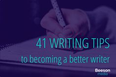 41 writing tips to becoming a better writer!