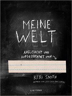 Meine Welt! Ausgedacht und aufgezeichnet von: Amazon.de: Keri Smith: Bücher