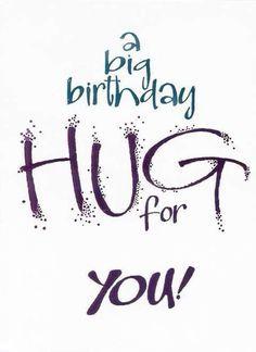 a big birthday HUG for YOU! tjn --- http://tipsalud.com ----- More