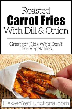 Tasty Dill and Onion Roasted Carrot Fries - Flawed yet Functional