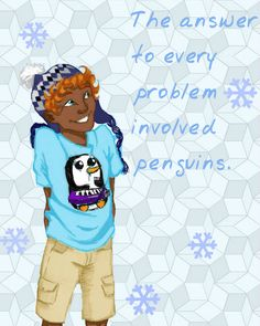 """Felix believed that the answer to every problem involved penguins..."" Heehee, my spirit animal is a penguin."