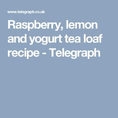 Raspberry, lemon and yogurt tea loaf recipe - Telegraph