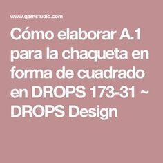 Cómo elaborar A.1 para la chaqueta en forma de cuadrado en DROPS 173-31 ~ DROPS Design
