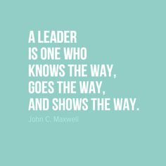 """Show your readers the way. """"A leader is one who knows the way, goes the way, and shows the way."""" - John C. Maxwell"""
