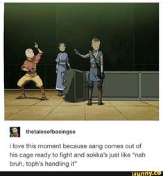 """I love this moment because aang comes out of his cage ready to fight and sokka's just like """"nah bruh. toph's handling it"""" - iFunny :) Avatar Aang, Avatar Airbender, Avatar The Last Airbender Funny, The Last Avatar, Avatar Funny, Team Avatar, Funny Videos, Funny Memes, Hilarious Pictures"""