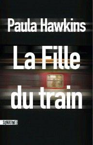 La fille du train de Paula Hawkins - prenant et très bien écrit. Que s'est-il passé cette nuit-là ?
