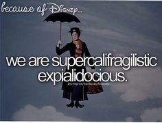 we are supercalifragilisticexpialidocious.
