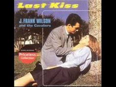 Last Kiss (Where O Where Can My Baby Be) by J. Frank Wilson & the Cavaliers