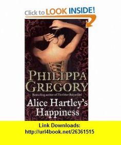 Alice Hartleys Happiness (9780006514657) Philippa Gregory , ISBN-10: 0006514650  , ISBN-13: 978-0006514657 ,  , tutorials , pdf , ebook , torrent , downloads , rapidshare , filesonic , hotfile , megaupload , fileserve