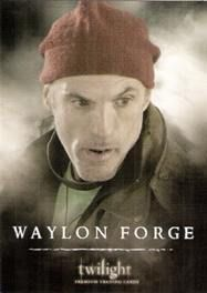 """Waylon Forge is a character created specifically for the Twilight film, and is not present in the novel.   Waylon was one of Charlie's friends from the police station, and is supposedly killed by an """"animal"""", though the Cullens know that it to be a vampire. He is found to have known Charlie 30 years and played Santa Claus every Christmas and handed out tiny bottles as Christmas presents to children."""