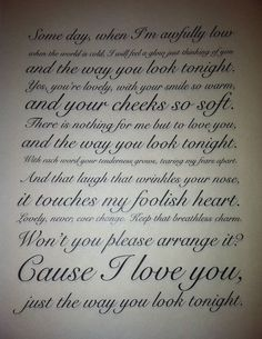 Frank Sinatra - The way you look  tonight. The song I want to dance to at my wedding <3