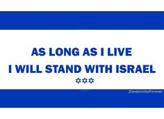 As long as I live I will stand with Israel.