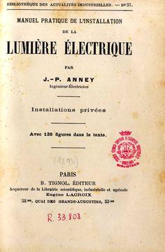 Manuel pratique de l'installation de la lumière électrique. J. P. Anney. París : B. Tignol, [1890] (Laval : E. Jamin)