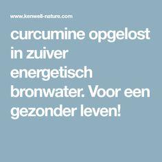 curcumine opgelost in zuiver energetisch bronwater. Voor een gezonder leven!