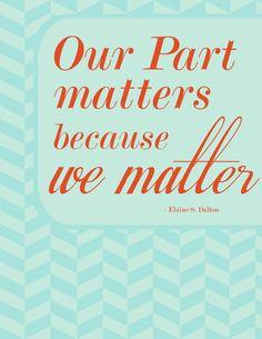 Our part matters because we matter -Elaine Dalton #freeprintable #youmatte