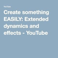 Create Something Easily: Extended Dynamics And Effects