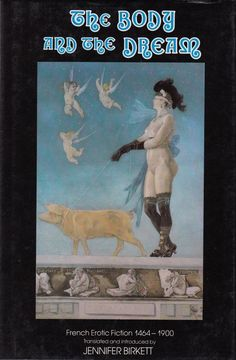The Body and the Dream: French Erotic Fiction 1464-1900 by Jennifer Birkett 1983