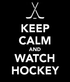 Keep calm and watch hockey...right. It's more like jump up repeatedly, cheer as loud as you can, scream at a bad call and have an anxiety attack before the end of the first period. I love being a hockey mom.