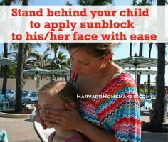 Apply sunblock to your child's face from behind.  Your hands will naturally contour over their face, and your body anchors them. So much easier than trying to apply it from the front! (this quick post may give you a little chuckle, too...)  :)  #parentingtip #harvardhomemaker #sunblock
