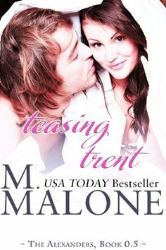 Teasing Trent: The Alexanders, prequel (New Adult, Contemporary Erotic Romance) by M. Malone, http://www.amazon.com/dp/B004RVNMBW/ref=cm_sw_r_pi_dp_tqCntb10MPXG9