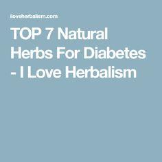 TOP 7 Natural Herbs For Diabetes - I Love Herbalism