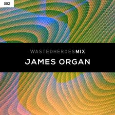 Wasted Heroes 002 mix by James Organ.  http://www.wastedheroes.com/mix/002-james-organ/
